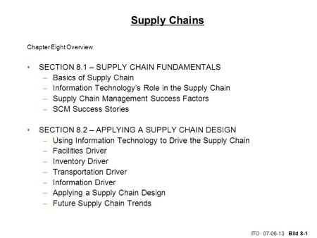 ITO 07-06-13 Bild 8-1 Supply Chains Chapter Eight Overview SECTION 8.1 – SUPPLY CHAIN FUNDAMENTALS –Basics of Supply Chain –Information Technology's Role.