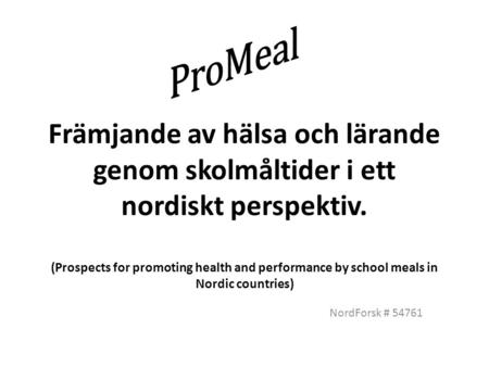 Främjande av hälsa och lärande genom skolmåltider i ett nordiskt perspektiv. (Prospects for promoting health and performance by school meals in Nordic.