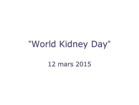 """World Kidney Day"" 12 mars 2015."