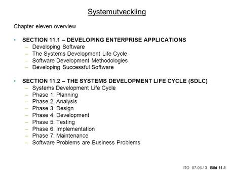 ITO 07-06-13 Bild 11-1 Systemutveckling Chapter eleven overview SECTION 11.1 – DEVELOPING ENTERPRISE APPLICATIONS –Developing Software –The Systems Development.