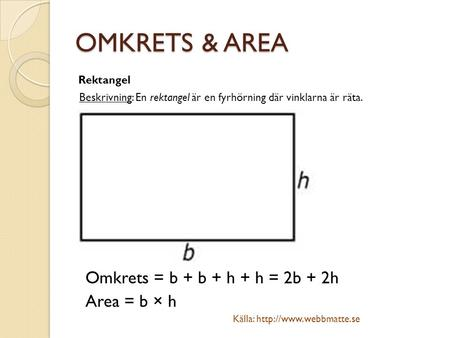 OMKRETS & AREA Omkrets = b + b + h + h = 2b + 2h Area = b × h