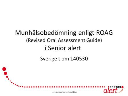 | Munhälsobedömning enligt ROAG (Revised Oral Assessment Guide) i Senior alert Sverige t om 140530.