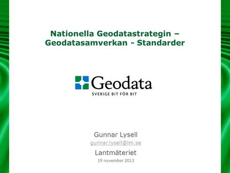 Nationella Geodatastrategin – Geodatasamverkan - Standarder Gunnar Lysell  Lantmäteriet 19 november 2013.