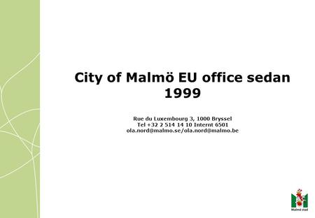 City of Malmö EU office sedan 1999 Rue du Luxembourg 3, 1000 Bryssel Tel +32 2 514 14 10 Internt 6501