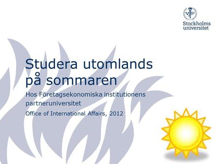 Studera utomlands på sommaren Hos Företagsekonomiska institutionens partneruniversitet Office of International Affairs, 2012.