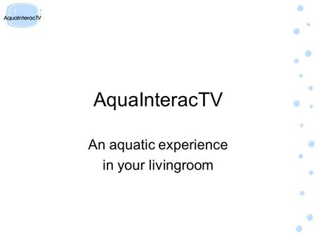 AquaInteracTV An aquatic experience in your livingroom.