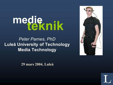 Peter Parnes, PhD Luleå University of Technology Media Technology 29 mars 2004, Luleå teknik medie.