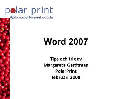 Word 2007 Tips och trix av Margareta Gardtman PolarPrint februari 2008.