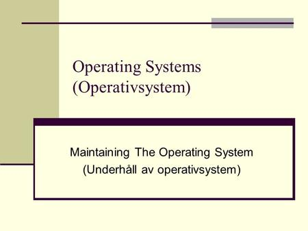 Operating Systems (Operativsystem) Maintaining The Operating System (Underhåll av operativsystem)