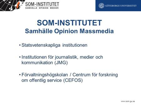 Www.som.gu.se SOM-INSTITUTET Samhälle Opinion Massmedia Statsvetenskapliga institutionen Institutionen för journalistik, medier och kommunikation (JMG)