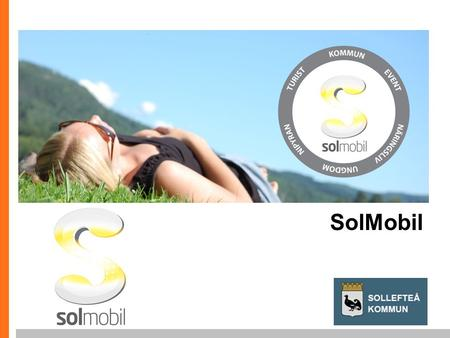 Www.globalmouth.com SolMobil. www.globalmouth.com SolMobil Skicka ett SMS till 72790 med texten SOLDEMO.