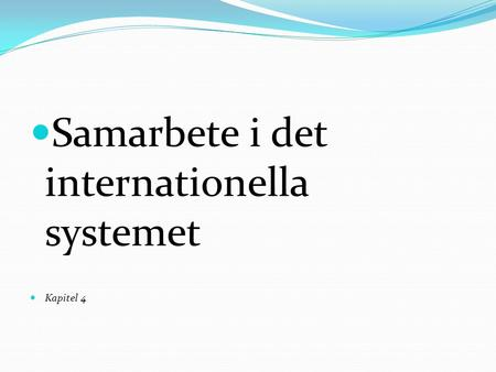 Samarbete i det internationella systemet Kapitel 4.