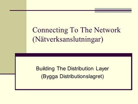 Connecting To The Network (Nätverksanslutningar) Building The Distribution Layer (Bygga Distributionslagret)
