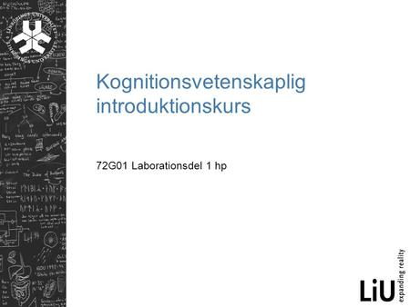 Kognitionsvetenskaplig introduktionskurs 72G01 Laborationsdel 1 hp.