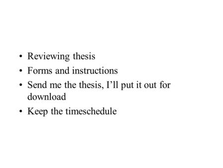 Reviewing thesis Forms and instructions Send me the thesis, I'll put it out for download Keep the timeschedule.