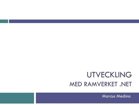 "UTVECKLING MED RAMVERKET.NET Marcus Medina. Dagens visdomsord ""Google is your friend"""