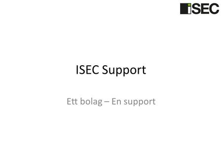 ISEC Support Ett bolag – En support. Fyra blir en! Fonda IT Secura Services ISEC SUPPORT.