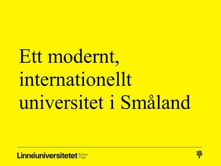 Ett modernt, internationellt universitet i Småland.