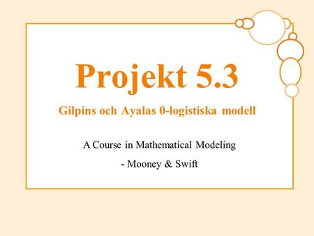 Projekt 5.3 Gilpins och Ayalas θ-logistiska modell A Course in Mathematical Modeling - Mooney & Swift.