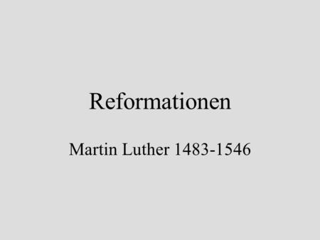 Reformationen Martin Luther 1483-1546.