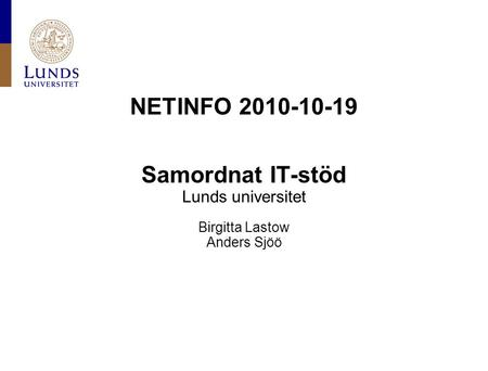 NETINFO 2010-10-19 Samordnat IT-stöd Lunds universitet Birgitta Lastow Anders Sjöö.