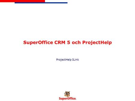 SuperOffice CRM 5 och ProjectHelp ProjectHelp ILink.