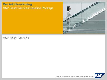 Serietillverkning SAP Best Practices Baseline Package SAP Best Practices.