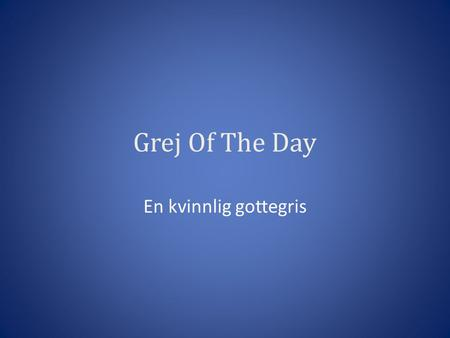 Grej Of The Day En kvinnlig gottegris.