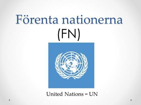 (FN) Förenta nationerna United Nations = UN
