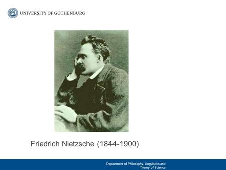 Friedrich Nietzsche (1844-1900) Department of Philosophy, Linguistics and Theory of Science.