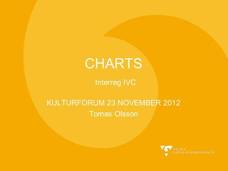CHARTS Interreg IVC KULTURFORUM 23 NOVEMBER 2012 Tomas Olsson.