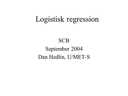 Logistisk regression SCB September 2004 Dan Hedlin, U/MET-S.