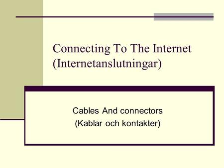 Connecting To The Internet (Internetanslutningar) Cables And connectors (Kablar och kontakter)