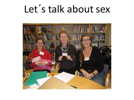 Let´s talk about sex Av socionomen Lisa Av barnmorskan Sussi