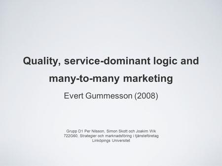 Quality, service-dominant logic and many-to-many marketing Evert Gummesson (2008) Grupp D1 Per Nilsson, Simon Skott och Joakim Wik 722G60, Strategier och.