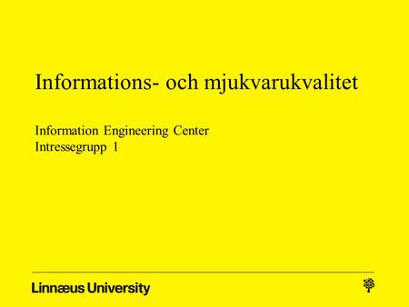 Informations- och mjukvarukvalitet Information Engineering Center Intressegrupp 1.