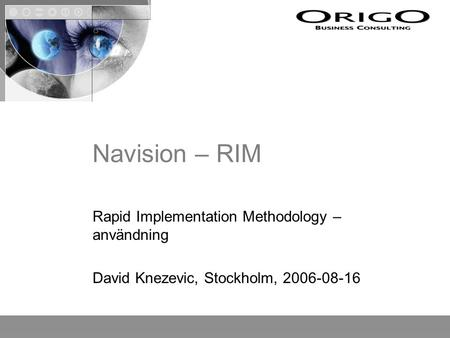 Navision – RIM Rapid Implementation Methodology – användning David Knezevic, Stockholm, 2006-08-16.
