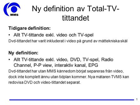 1 Ny definition av Total-TV- tittandet Tidigare definition: Allt TV-tittande exkl. video och TV-spel Dvd-tittandet har varit inkluderat i video på grund.