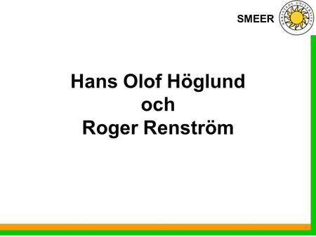 SMEER Hans Olof Höglund och Roger Renström. SMEER SMEER - kallas även SMEER Group Science, Mathematics and Engineering Education Research