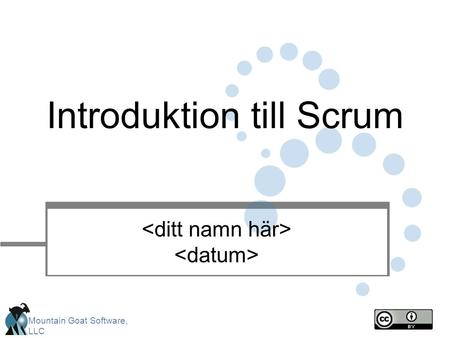 Mountain Goat Software, LLC Introduktion till Scrum.
