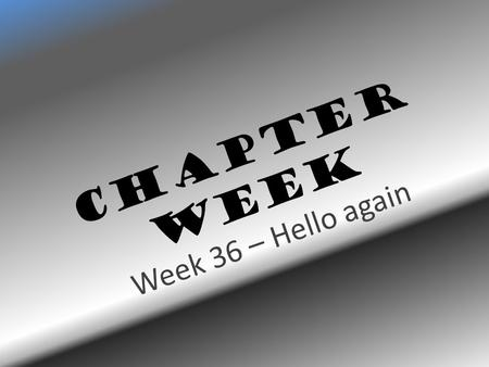 Chapter Week Week 36 – Hello again. Survey Step 1: Write your name and the 1 of September on top of your survey sheet. CHAPTER WEEK Name:_ Emma __ Date:
