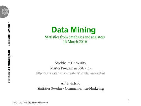 14/04/2015 1 Data Mining Statistics from databases and registers 16 March 2010 Stockholm University Master Program in Statistics