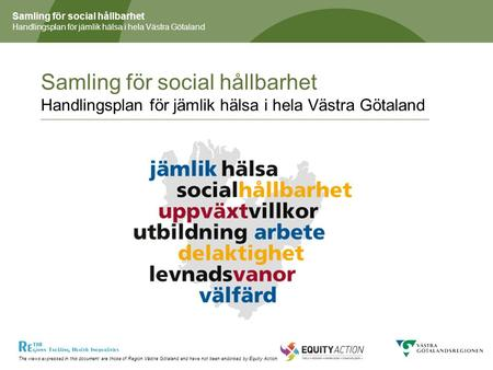 The views expressed in this document are those of Region Västra Götaland and have not been endorsed by Equity Action Samling för social hållbarhet Handlingsplan.
