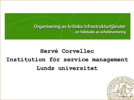 Hervé Corvellec Institution för service management Lunds universitet.