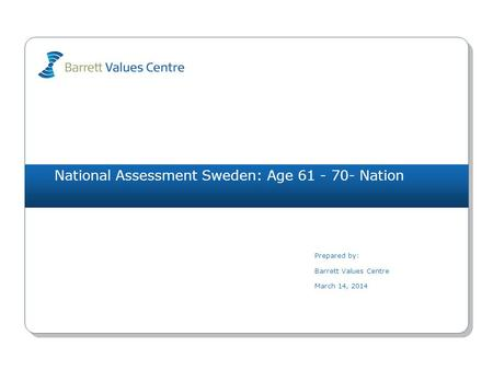 National Assessment Sweden: Age 61 - 70- Nation Prepared by: Barrett Values Centre March 14, 2014.