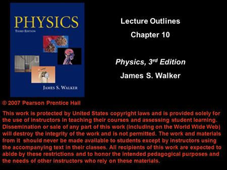 Lecture Outlines Chapter 10 Physics, 3rd Edition James S. Walker