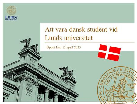 Att vara dansk student vid Lunds universitet Öppet Hus 12 april 2015.