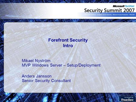 Forefront Security Intro Mikael Nyström MVP Windows Server – Setup/Deployment Anders Jansson Senior Security Consultant.