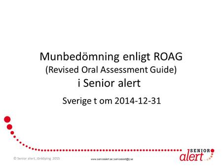 | Munbedömning enligt ROAG (Revised Oral Assessment Guide) i Senior alert Sverige t om 2014-12-31 © Senior alert,