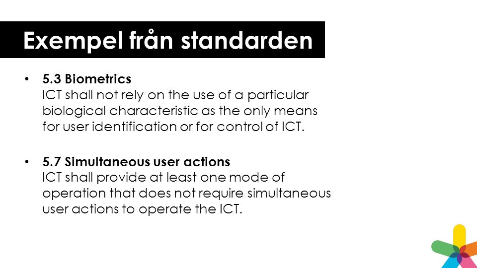Exempel från standarden 8.2.1.1 Speech volume range ICT shall provide a means to adjust the speech output volume level over a range of at least 18 dB.